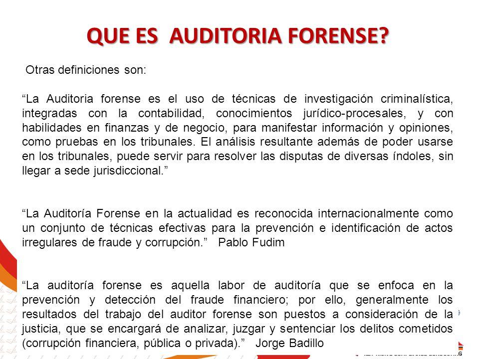 QUE ES AUDITORIA FORENSE? Otras definiciones son: La Auditoria forense es el uso de técnicas de investigación criminalística, integradas con la contab