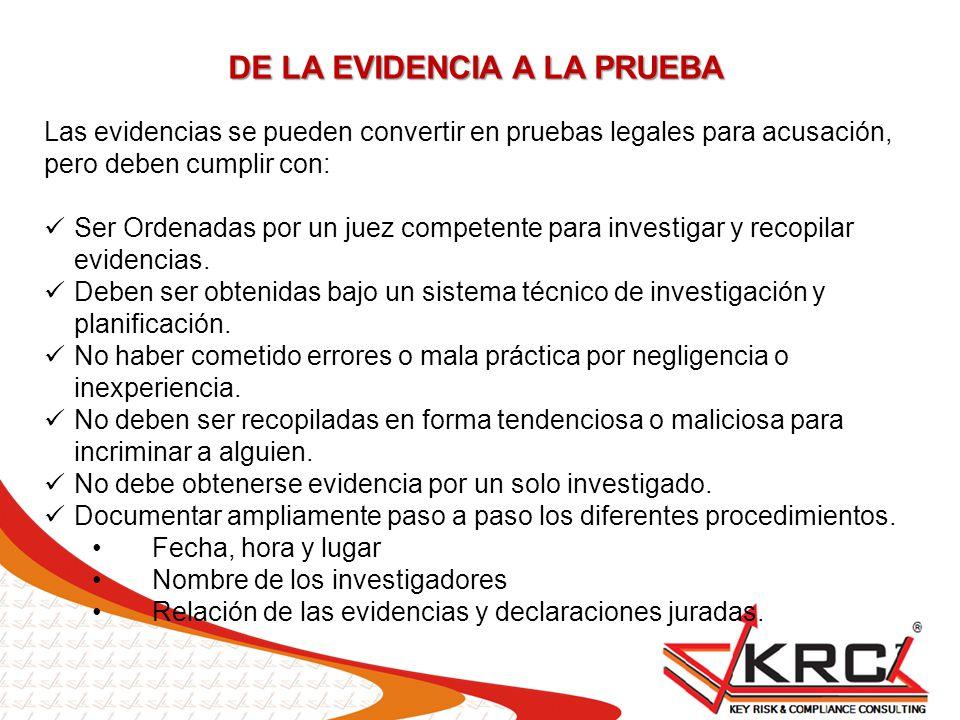 DE LA EVIDENCIA A LA PRUEBA Las evidencias se pueden convertir en pruebas legales para acusación, pero deben cumplir con: Ser Ordenadas por un juez co