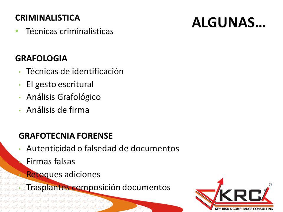 ALGUNAS… CRIMINALISTICA Técnicas criminalísticas GRAFOLOGIA Técnicas de identificación El gesto escritural Análisis Grafológico Análisis de firma GRAF