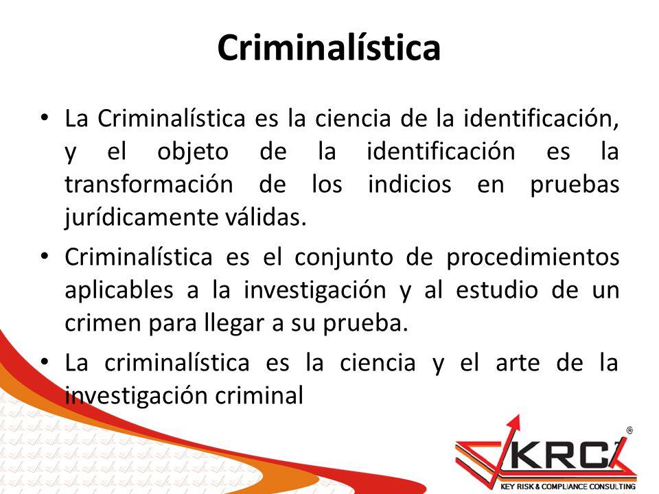 Criminalística La Criminalística es la ciencia de la identificación, y el objeto de la identificación es la transformación de los indicios en pruebas