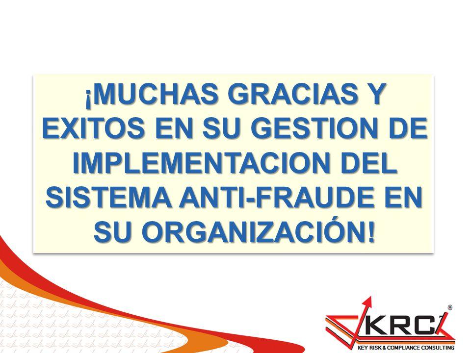 ¡ MUCHAS GRACIAS Y EXITOS EN SU GESTION DE IMPLEMENTACION DEL SISTEMA ANTI-FRAUDE EN SU ORGANIZACIÓN!