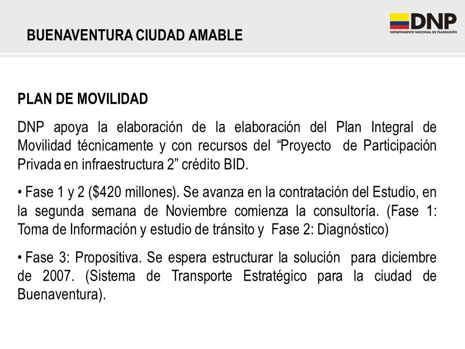PLAN DE MOVILIDAD DNP apoya la elaboración de la elaboración del Plan Integral de Movilidad técnicamente y con recursos del Proyecto de Participación