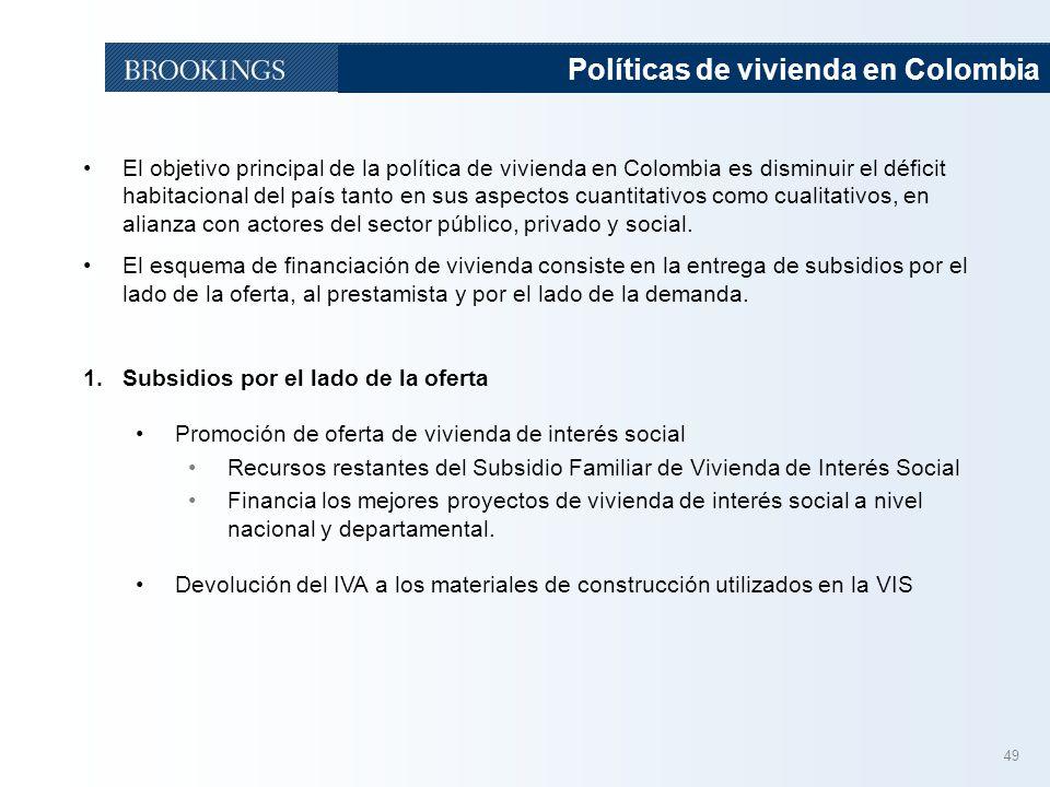49 Políticas de vivienda en Colombia El objetivo principal de la política de vivienda en Colombia es disminuir el déficit habitacional del país tanto en sus aspectos cuantitativos como cualitativos, en alianza con actores del sector público, privado y social.