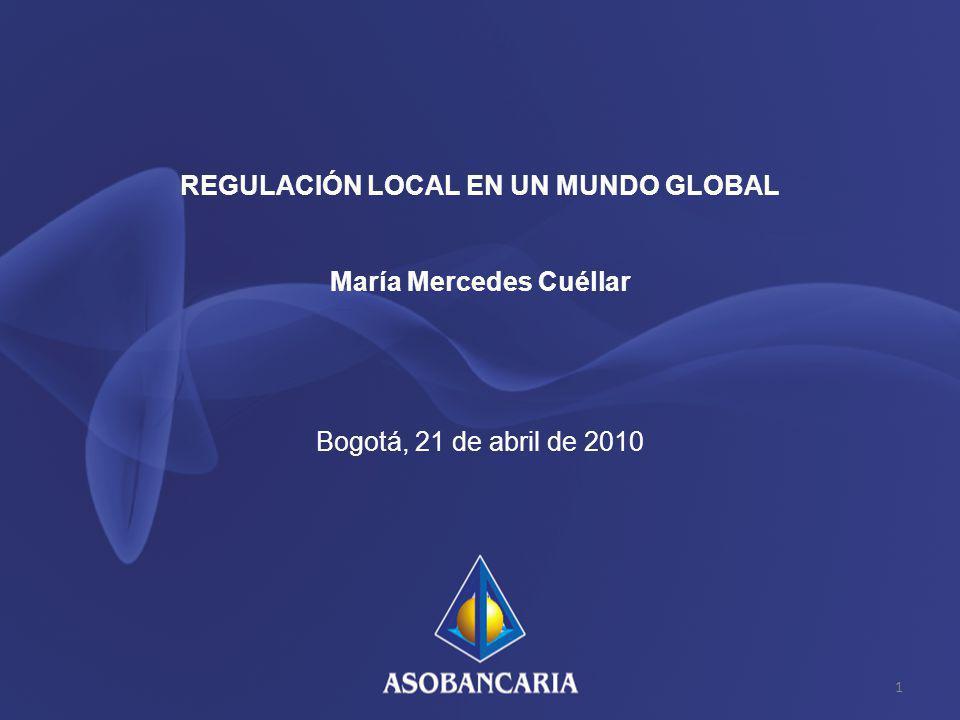 REGULACIÓN LOCAL EN UN MUNDO GLOBAL María Mercedes Cuéllar Bogotá, 21 de abril de 2010 1