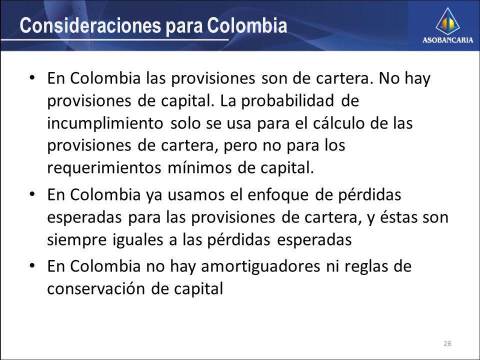 Consideraciones para Colombia En Colombia las provisiones son de cartera.