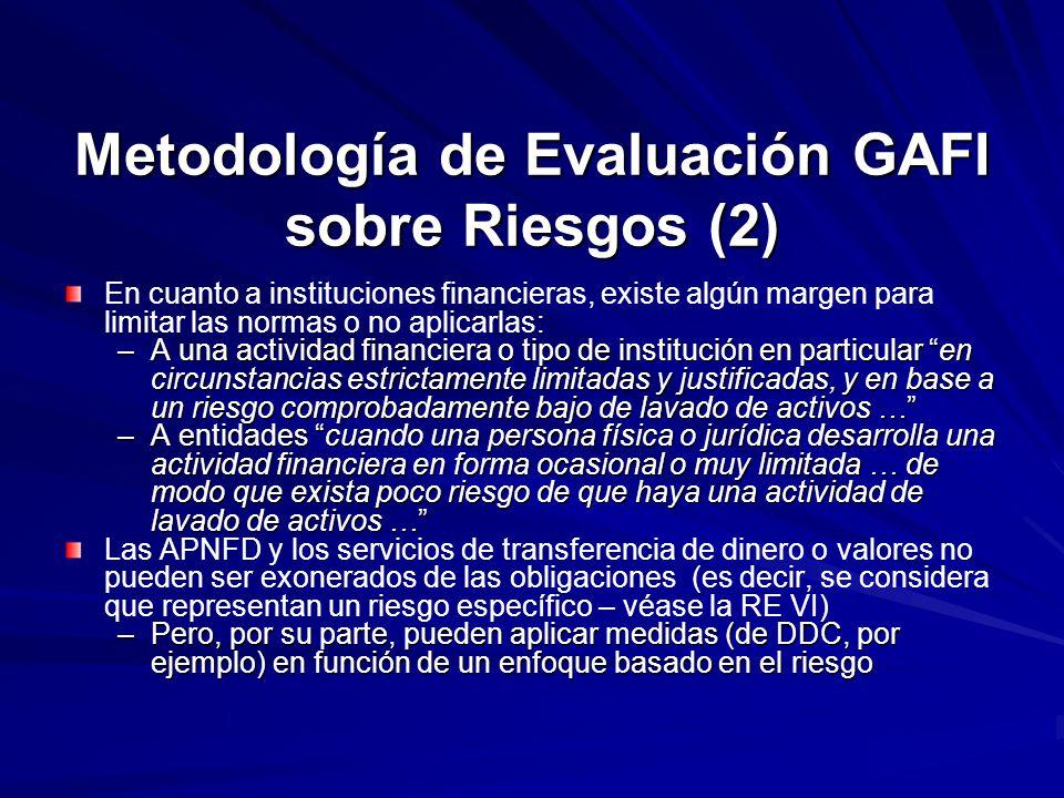 Metodología de Evaluación GAFI sobre Riesgos (2) En cuanto a instituciones financieras, existe algún margen para limitar las normas o no aplicarlas: –