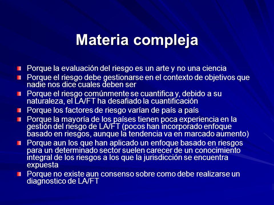 Materia compleja Porque la evaluación del riesgo es un arte y no una ciencia Porque el riesgo debe gestionarse en el contexto de objetivos que nadie n