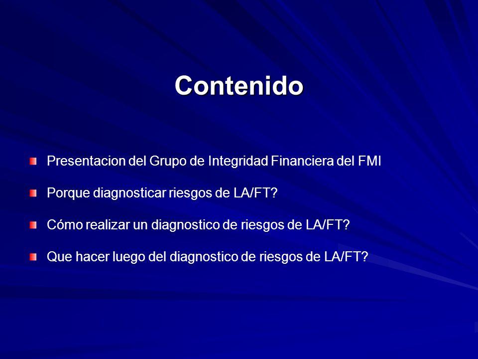 Contenido Presentacion del Grupo de Integridad Financiera del FMI Porque diagnosticar riesgos de LA/FT? Cómo realizar un diagnostico de riesgos de LA/