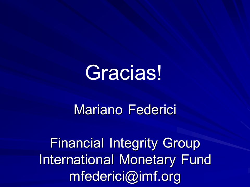 Mariano Federici Financial Integrity Group International Monetary Fund mfederici@imf.org Gracias!