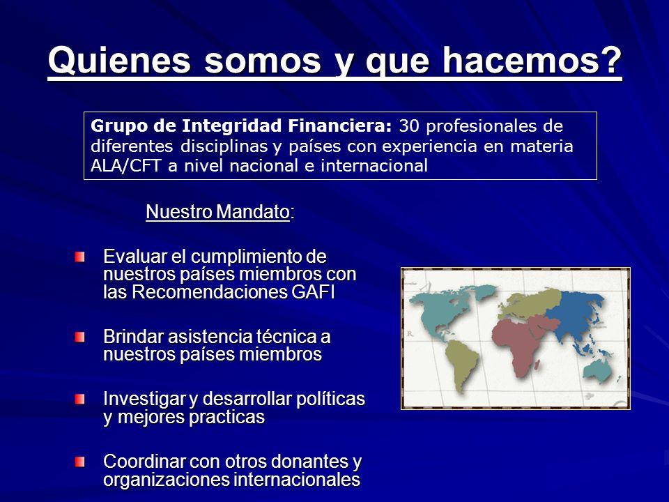Quienes somos y que hacemos? Nuestro Mandato: Evaluar el cumplimiento de nuestros países miembros con las Recomendaciones GAFI Brindar asistencia técn