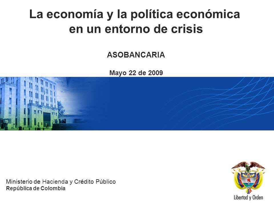 Ministerio de Hacienda y Crédito Público República de Colombia Presentación MHCP_ La economía y la política económica en un entorno de crisis ASOBANCARIA Mayo 22 de 2009