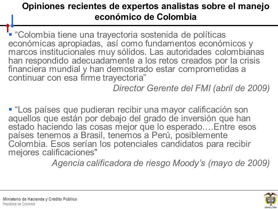 HACIA UN MINISTERIO AGIL, ACERTADO Y CONFIABLE Ministerio de Hacienda y Crédito Público República de Colombia Colombia tiene una trayectoria sostenida de políticas económicas apropiadas, así como fundamentos económicos y marcos institucionales muy sólidos.