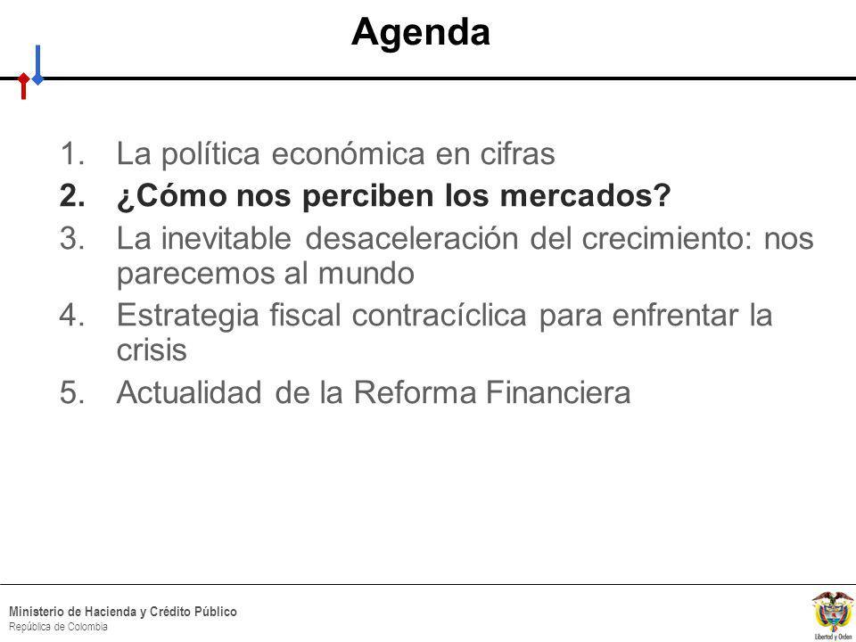 HACIA UN MINISTERIO AGIL, ACERTADO Y CONFIABLE Ministerio de Hacienda y Crédito Público República de Colombia Agenda 1.La política económica en cifras 2.¿Cómo nos perciben los mercados.