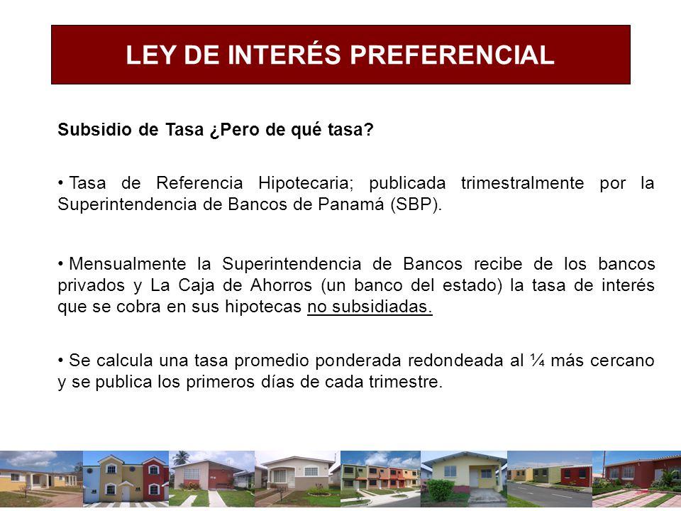 Subsidio de Tasa ¿Pero de qué tasa? Tasa de Referencia Hipotecaria; publicada trimestralmente por la Superintendencia de Bancos de Panamá (SBP). Mensu