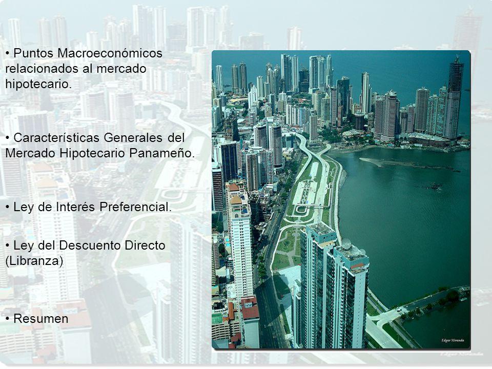 Puntos Macroeconómicos relacionados al mercado hipotecario. Características Generales del Mercado Hipotecario Panameño. Ley del Descuento Directo (Lib