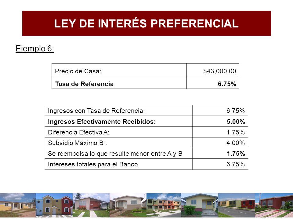Ejemplo 6: Precio de Casa:$43,000.00 Tasa de Referencia6.75% Ingresos con Tasa de Referencia:6.75% Ingresos Efectivamente Recibidos:5.00% Diferencia E