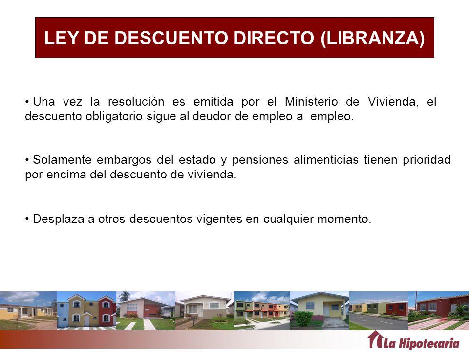 LEY DE DESCUENTO DIRECTO (LIBRANZA) Una vez la resolución es emitida por el Ministerio de Vivienda, el descuento obligatorio sigue al deudor de empleo