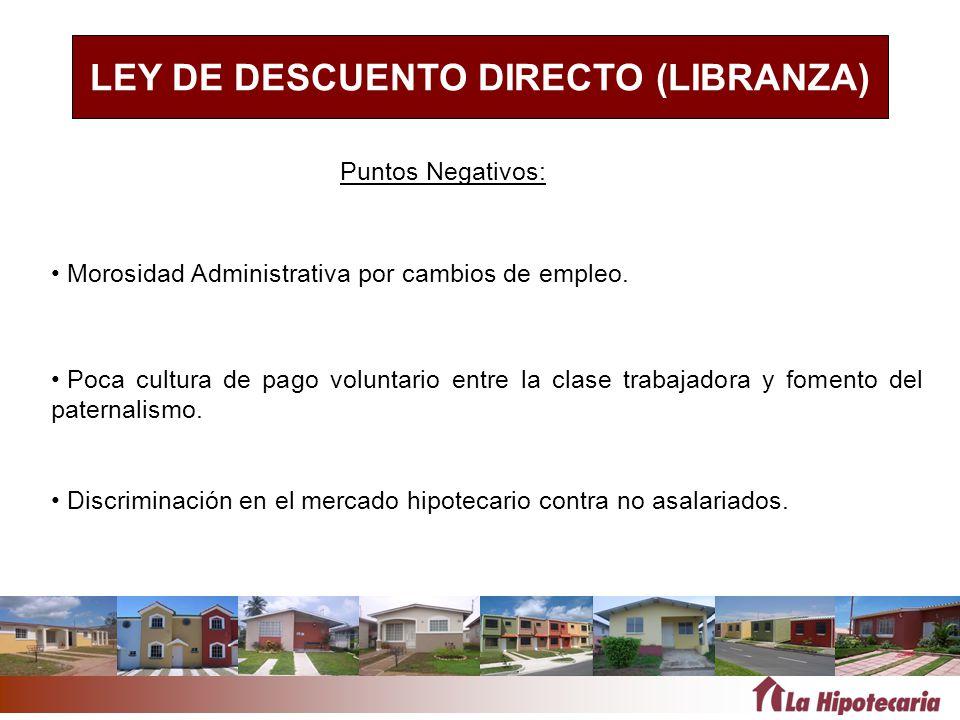 LEY DE DESCUENTO DIRECTO (LIBRANZA) Morosidad Administrativa por cambios de empleo. Discriminación en el mercado hipotecario contra no asalariados. Po