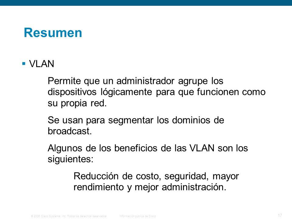 © 2006 Cisco Systems, Inc. Todos los derechos reservados.Información pública de Cisco 17 Resumen VLAN Permite que un administrador agrupe los disposit