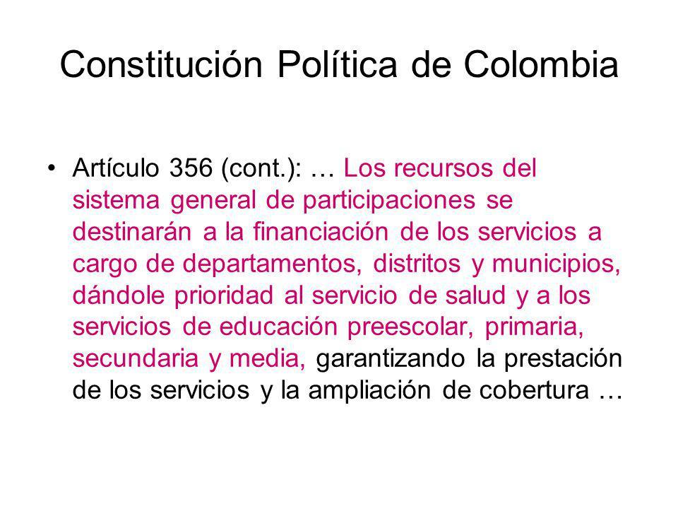 Constitución Política de Colombia Artículo 356 (cont.): … Los recursos del sistema general de participaciones se destinarán a la financiación de los s