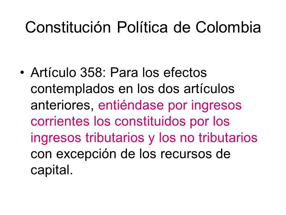Constitución Política de Colombia Artículo 358: Para los efectos contemplados en los dos artículos anteriores, entiéndase por ingresos corrientes los
