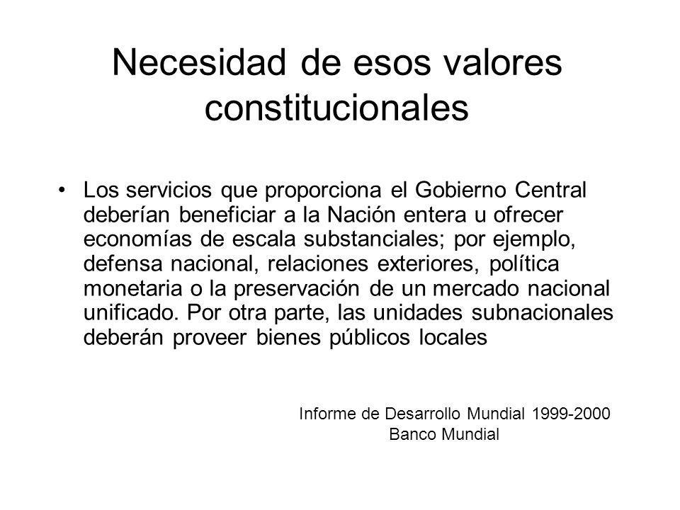Necesidad de esos valores constitucionales Los servicios que proporciona el Gobierno Central deberían beneficiar a la Nación entera u ofrecer economía