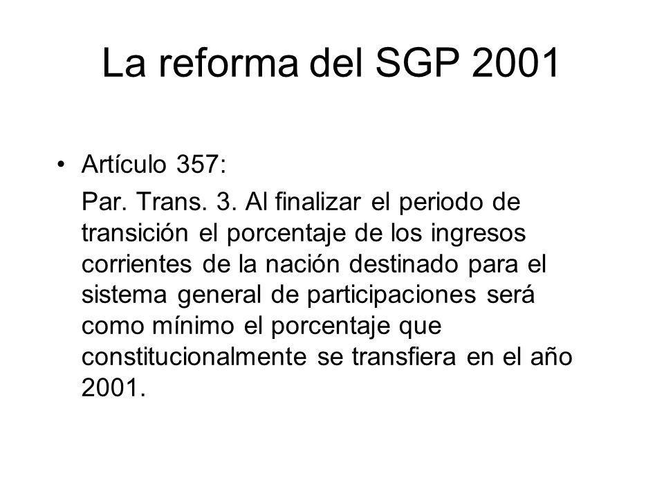 La reforma del SGP 2001 Artículo 357: Par. Trans. 3. Al finalizar el periodo de transición el porcentaje de los ingresos corrientes de la nación desti