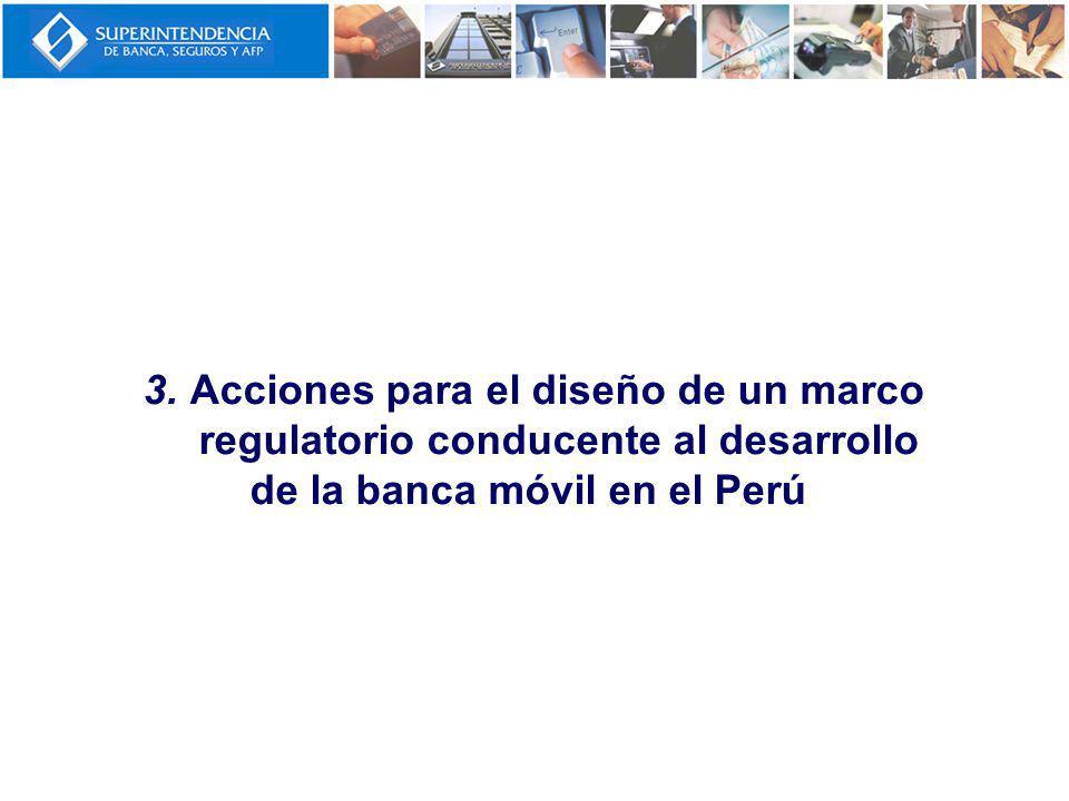 3. Acciones para el diseño de un marco regulatorio conducente al desarrollo de la banca móvil en el Perú
