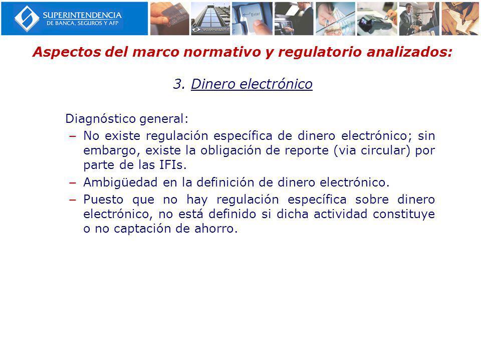 Aspectos del marco normativo y regulatorio analizados: 3. Dinero electrónico Diagnóstico general: No existe regulación específica de dinero electrónic