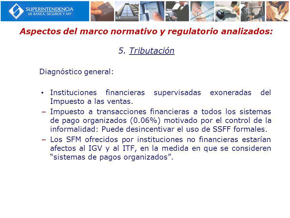 Aspectos del marco normativo y regulatorio analizados: 5. Tributación Diagnóstico general: Instituciones financieras supervisadas exoneradas del Impue