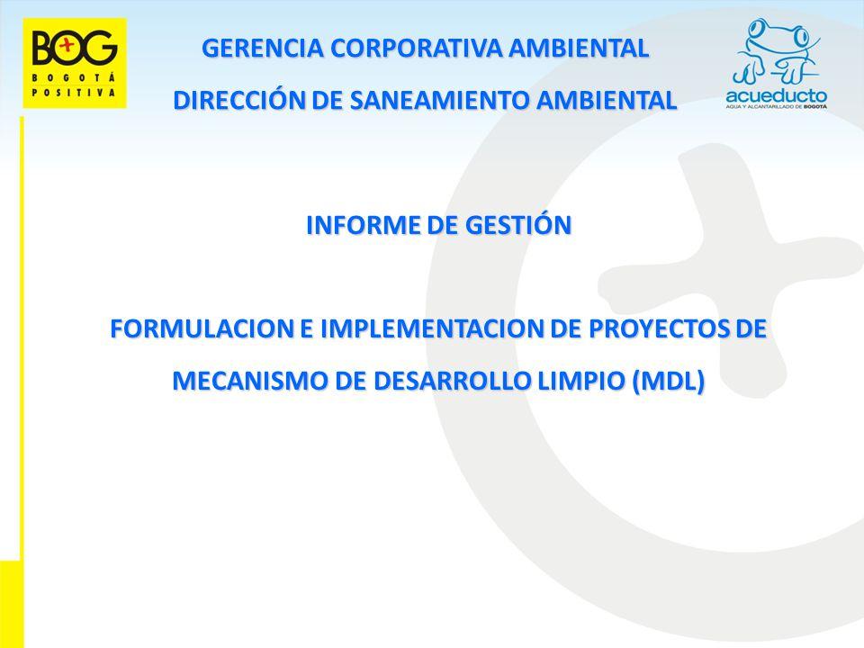 GERENCIA CORPORATIVA AMBIENTAL DIRECCIÓN DE SANEAMIENTO AMBIENTAL FORMULACION E IMPLEMENTACION DE PROYECTOS DE MECANISMO DE DESARROLLO LIMPIO (MDL) Desde el año 2003, la Gerencia Corporativa Ambiental viene liderando la formulación e implementación de proyectos de Mecanismo de Desarrollo Limpio (MDL) en el marco del Protocolo de Kyoto.