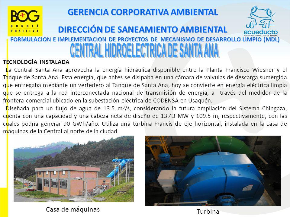 GERENCIA CORPORATIVA AMBIENTAL DIRECCIÓN DE SANEAMIENTO AMBIENTAL FORMULACION E IMPLEMENTACION DE PROYECTOS DE MECANISMO DE DESARROLLO LIMPIO (MDL) TECNOLOGÍA INSTALADA La Central Santa Ana aprovecha la energía hidráulica disponible entre la Planta Francisco Wiesner y el Tanque de Santa Ana.