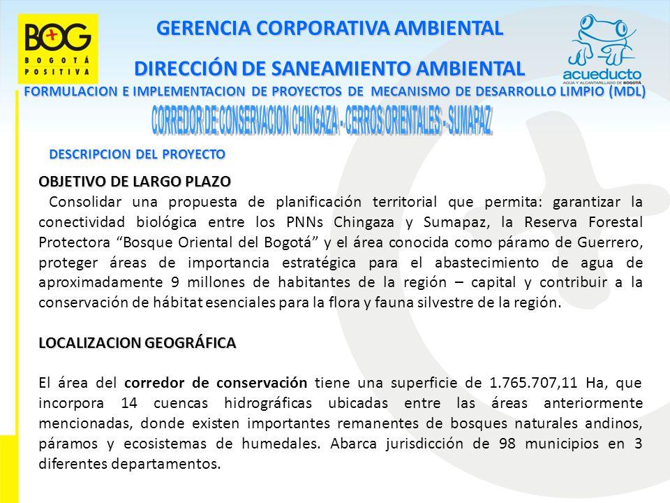GERENCIA CORPORATIVA AMBIENTAL DIRECCIÓN DE SANEAMIENTO AMBIENTAL FORMULACION E IMPLEMENTACION DE PROYECTOS DE MECANISMO DE DESARROLLO LIMPIO (MDL) DESCRIPCION DEL PROYECTO DepartamentoNo MunicipiosSuperficie dentro del Area del Corredor - Ha Cundinamarca 621.160.026,97 Boyacá 29214.959,81 Meta 13390.720,33 TOTAL 1041.765.707,11 Dentro del corredor, el área de estudio para realizar el diseño en escala 1:100.000 y 1:25.000 (primera etapa) corresponde a 20 municipios con un área total de 557.536 ha, que equivale al 33,6% del área total del corredor.