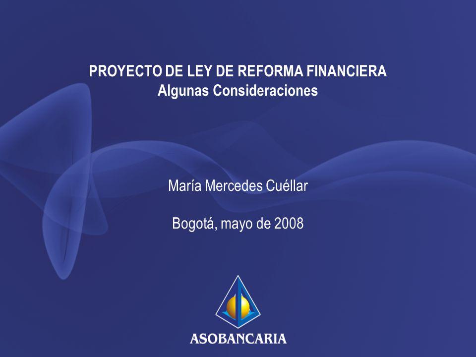 PROYECTO DE LEY DE REFORMA FINANCIERA Algunas Consideraciones María Mercedes Cuéllar Bogotá, mayo de 2008