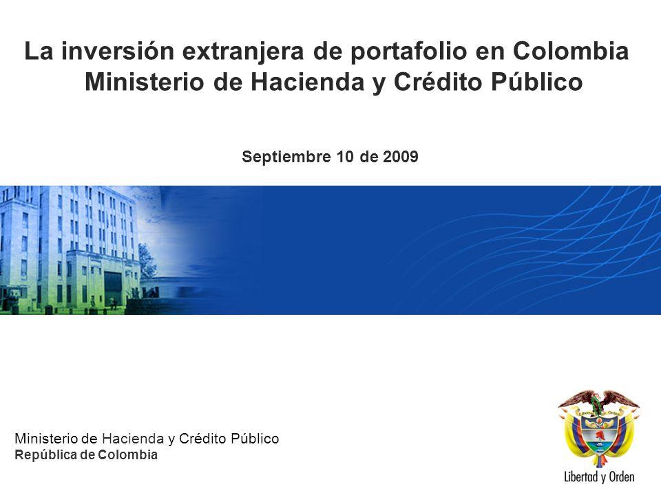Ministerio de Hacienda y Crédito Público República de Colombia La inversión extranjera de portafolio en Colombia Ministerio de Hacienda y Crédito Públ
