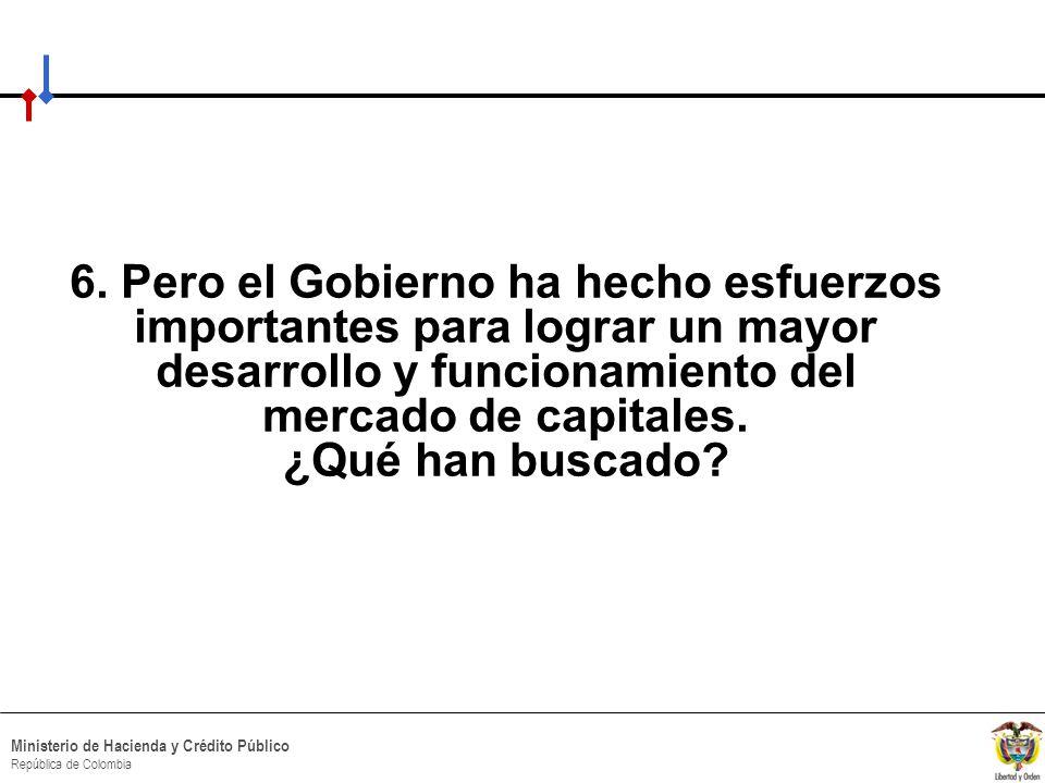 HACIA UN MINISTERIO AGIL, ACERTADO Y CONFIABLE Ministerio de Hacienda y Crédito Público República de Colombia 6. Pero el Gobierno ha hecho esfuerzos i
