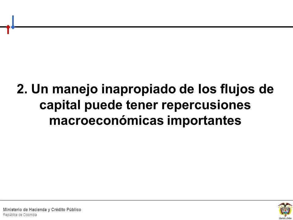 HACIA UN MINISTERIO AGIL, ACERTADO Y CONFIABLE Ministerio de Hacienda y Crédito Público República de Colombia 2. Un manejo inapropiado de los flujos d