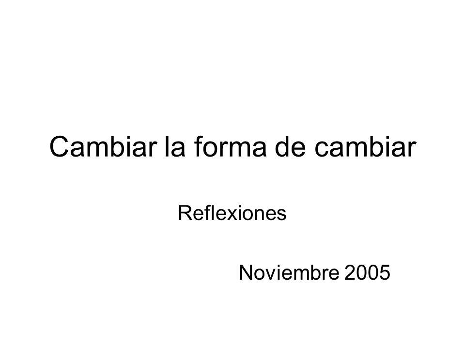 Cambiar la forma de cambiar Reflexiones Noviembre 2005
