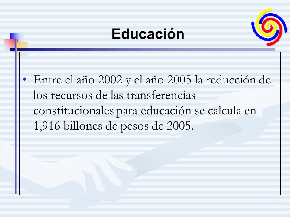 Entre el año 2002 y el año 2005 la reducción de los recursos de las transferencias constitucionales para educación se calcula en 1,916 billones de pesos de 2005.Entre el año 2002 y el año 2005 la reducción de los recursos de las transferencias constitucionales para educación se calcula en 1,916 billones de pesos de 2005.
