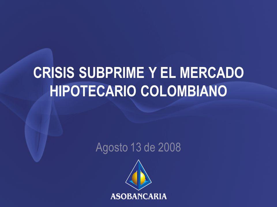 CRISIS SUBPRIME Y EL MERCADO HIPOTECARIO COLOMBIANO Agosto 13 de 2008
