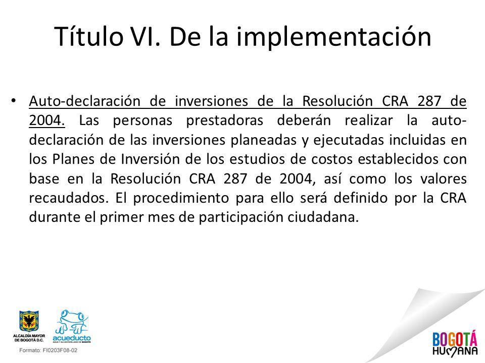 Título VI. De la implementación Auto-declaración de inversiones de la Resolución CRA 287 de 2004. Las personas prestadoras deberán realizar la auto- d