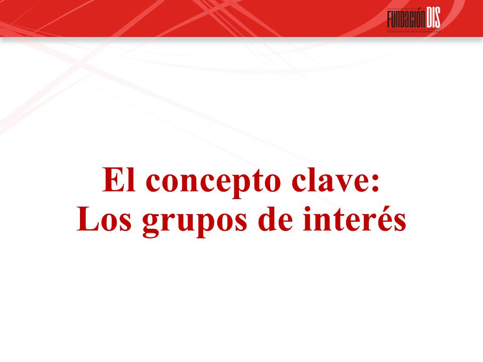 El concepto clave: Los grupos de interés