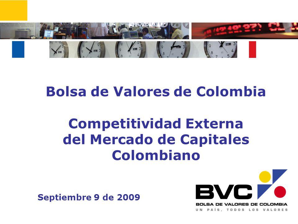 1 Bolsa de Valores de Colombia Competitividad Externa del Mercado de Capitales Colombiano Septiembre 9 de 2009