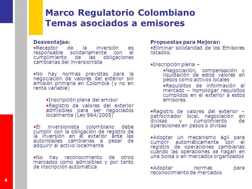 4 Marco Regulatorio Colombiano Temas asociados a emisores Desventajas: Receptor de la inversión es responsable solidariamente con el cumplimiento de l