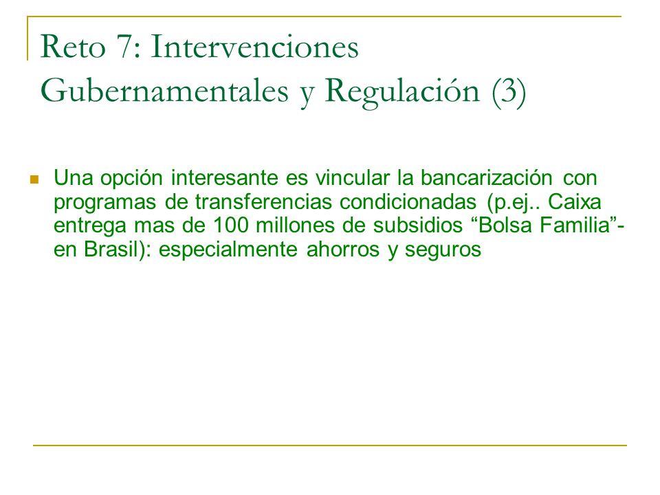 Reto 7: Intervenciones Gubernamentales y Regulación (3) Una opción interesante es vincular la bancarización con programas de transferencias condicionadas (p.ej..