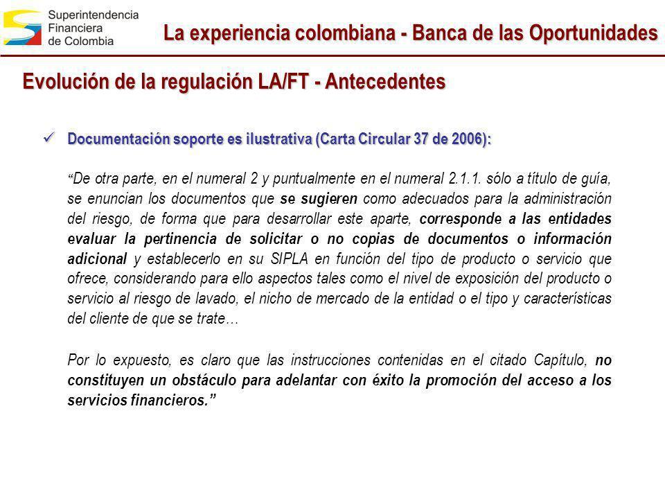 La experiencia colombiana - Banca de las Oportunidades Evolución de la regulación LA/FT - Antecedentes Documentación soporte es ilustrativa (Carta Cir