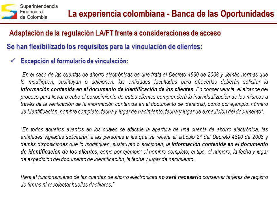 La experiencia colombiana - Banca de las Oportunidades Adaptación de la regulación LA/FT frente a consideraciones de acceso Se han flexibilizado los r