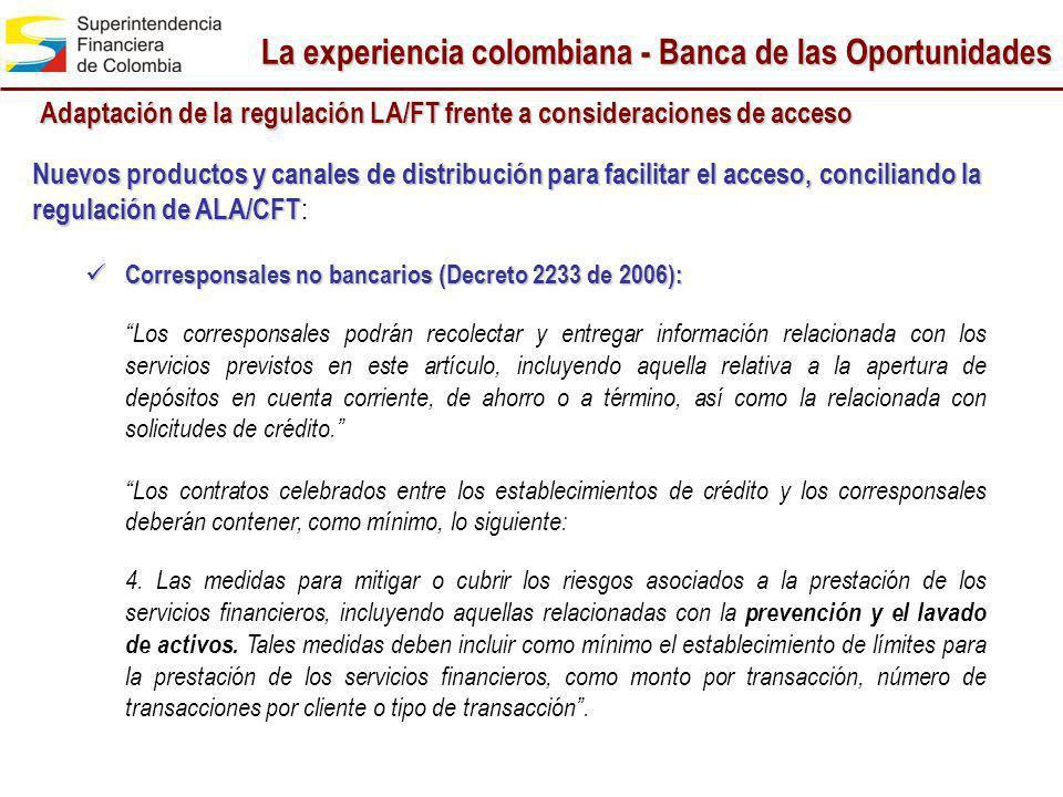 La experiencia colombiana - Banca de las Oportunidades Adaptación de la regulación LA/FT frente a consideraciones de acceso Nuevos productos y canales