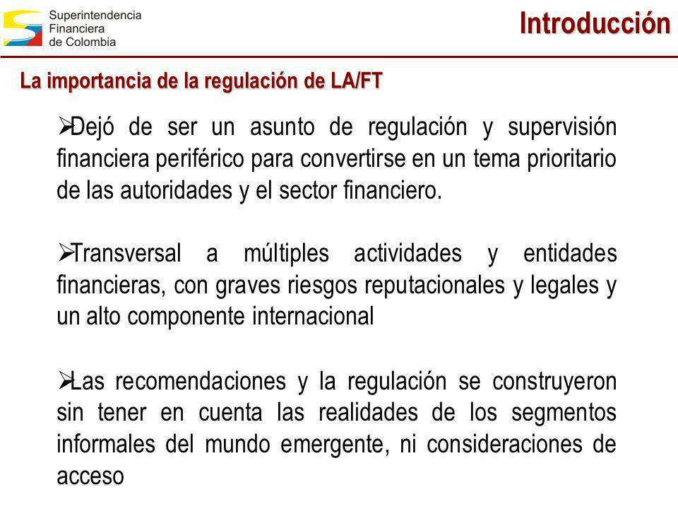 Introducción La importancia de la regulación de LA/FT Dejó de ser un asunto de regulación y supervisión financiera periférico para convertirse en un t