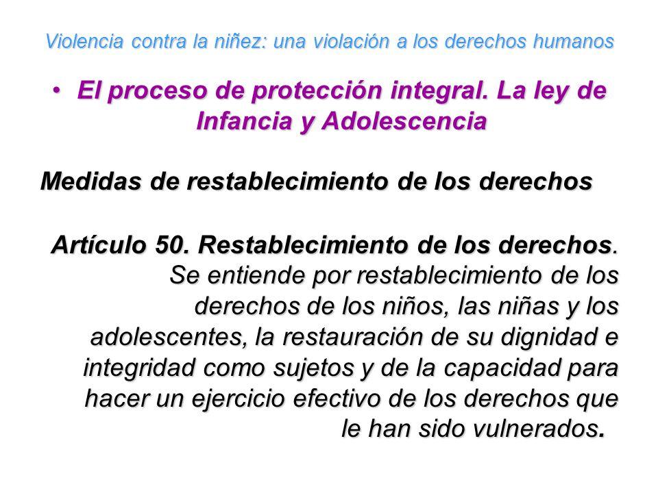 Violencia contra la niñez: una violación a los derechos humanos El proceso de protección integral. La ley de Infancia y AdolescenciaEl proceso de prot